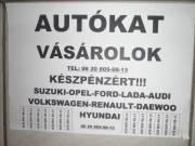 AUTÓT VÁSÁROLOK:SUZUKI-OPEL-RENAULT-PEUGEOT-FIAT-DAEWOO-HYUNDAI-BMW-MERCI- STB.