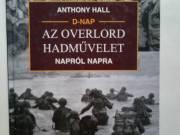 Anthony Hall - D-nap Az overlord hadművelet napról napra (bontatlan)